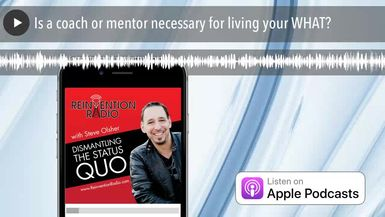 Is a coach or mentor necessary for living your WHAT?