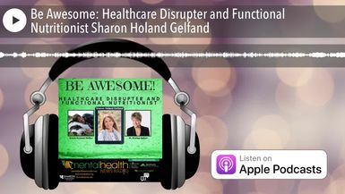 Be Awesome: Healthcare Disrupter and Functional Nutritionist Sharon Holand Gelfand