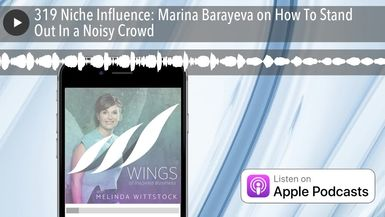 319 Niche Influence: Marina Barayeva on How To Stand Out In a Noisy Crowd