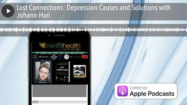 Lost Connections: Depression Causes and Solutions with Johann Hari