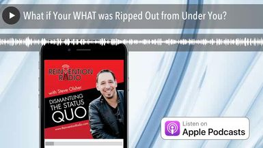 What if Your WHAT was Ripped Out from Under You?
