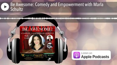 Be Awesome: Comedy and Empowerment with Marla Schultz
