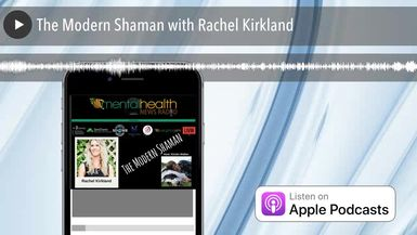 The Modern Shaman with Rachel Kirkland