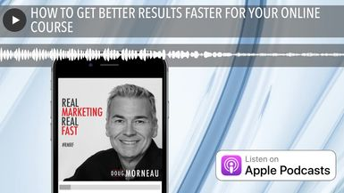 HOW TO GET BETTER RESULTS FASTER FOR YOUR ONLINE COURSE