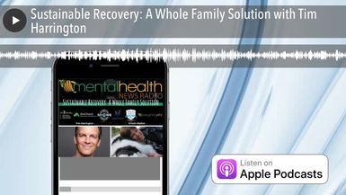 Sustainable Recovery: A Whole Family Solution with Tim Harrington