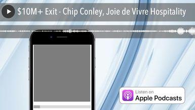 $10M+ Exit - Chip Conley, Joie de Vivre Hospitality