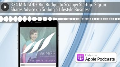 334 MINISODE Big Budget to Scrappy Startup: Sigrun Shares Advice on Scaling a Lifestyle Business
