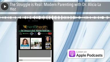 The Struggle is Real: Modern Parenting with Dr. Alicia La Hoz