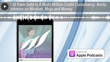 130 From Debt to A Multi-Million Credit Consultancy: Arnita Johnson on Mindset, Mojo and Money