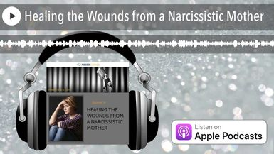 Healing the Wounds from a Narcissistic Mother