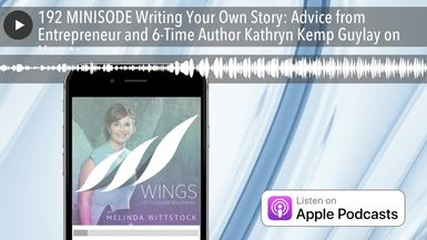 192 MINISODE Writing Your Own Story: Advice from Entrepreneur and 6-Time Author Kathryn Kemp Guylay