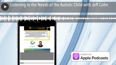 Listening to the Needs of the Autistic Child with Jeff Cohn