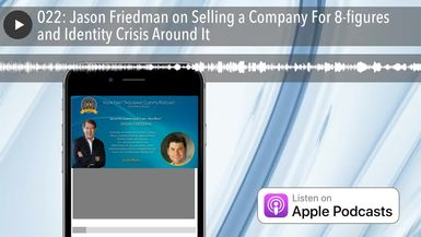022: Jason Friedman on Selling a Company For 8-figures and Identity Crisis Around It
