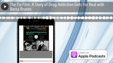 The Fix Film: A Story of Drug Addiction Gets For Real with Becca Braren