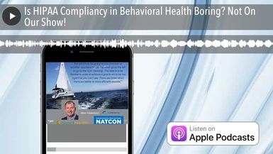 Is HIPAA Compliancy in Behavioral Health Boring? Not On Our Show!