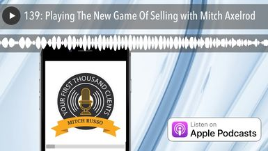 139: Playing The New Game Of Selling with Mitch Axelrod