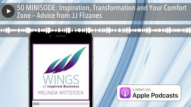 50 MINISODE: Inspiration, Transformation and Your Comfort Zone – Advice from JJ Flizanes