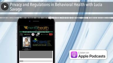 Privacy and Regulations in Behavioral Health with Lucia Savage