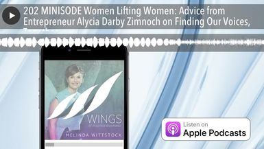 202 MINISODE Women Lifting Women: Advice from Entrepreneur Alycia Darby Zimnoch on Finding Our Voic