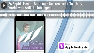 66 Sophie Howe – Building a Unicorn and a 'Touchless World' with Artificial Intelligence