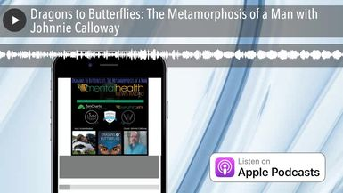 Dragons to Butterflies: The Metamorphosis of a Man with Johnnie Calloway