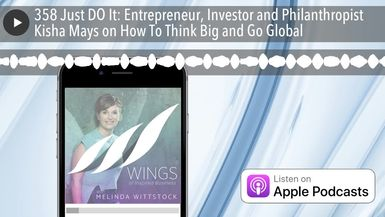 358 Just DO It: Entrepreneur, Investor and Philanthropist Kisha Mays on How To Think Big and Go Glo