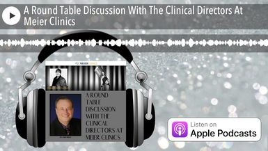 A Round Table Discussion With The Clinical Directors At Meier Clinics