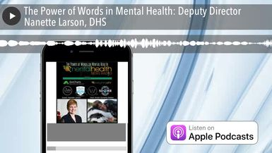 The Power of Words in Mental Health: Deputy Director Nanette Larson, DHS