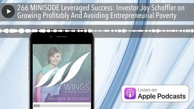 266 MINISODE Leveraged Success: Investor Joy Schoffler on Growing Profitably And Avoiding Entrepren