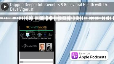 Digging Deeper Into Genetics & Behavioral Health with Dr. Dave Vigerust