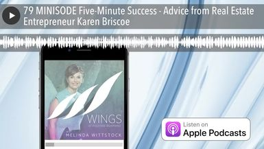 79 MINISODE Five-Minute Success - Advice from Real Estate Entrepreneur Karen Briscoe