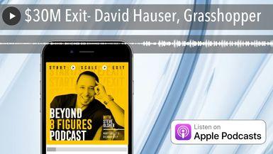 $30M Exit- David Hauser, Grasshopper