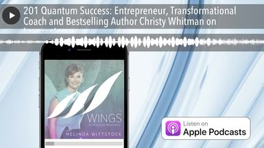 201 Quantum Success: Entrepreneur, Transformational Coach and Bestselling Author Christy Whitman on