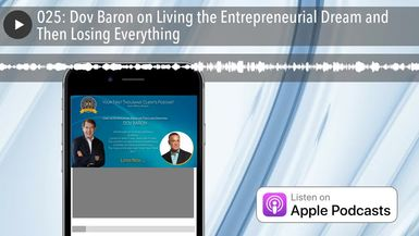 025: Dov Baron on Living the Entrepreneurial Dream and Then Losing Everything