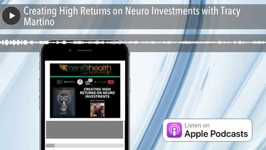 Creating High Returns on Neuro Investments with Tracy Martino