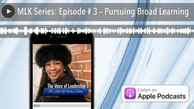 MLK Series: Episode # 3 – Pursuing Broad Learning