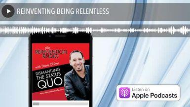 REINVENTING BEING RELENTLESS