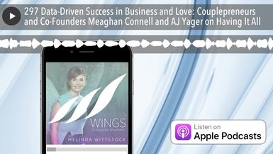 297 Data-Driven Success in Business and Love: Couplepreneurs and Co-Founders Meaghan Connell and AJ