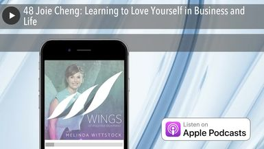 48 Joie Cheng: Learning to Love Yourself in Business and Life