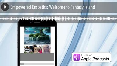Empowered Empaths: Welcome to Fantasy Island