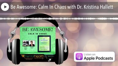 Be Awesome: Calm In Chaos with Dr. Kristina Hallett