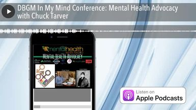 DBGM In My Mind Conference: Mental Health Advocacy with Chuck Tarver