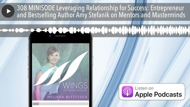 308 MINISODE Leveraging Relationship for Success: Entrepreneur and Bestselling Author Amy Stefanik