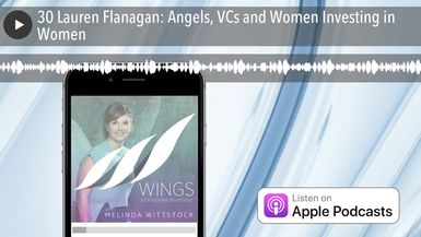 30 Lauren Flanagan: Angels, VCs and Women Investing in Women