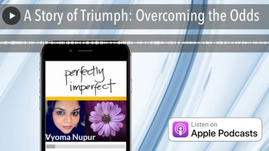 A Story of Triumph: Overcoming the Odds