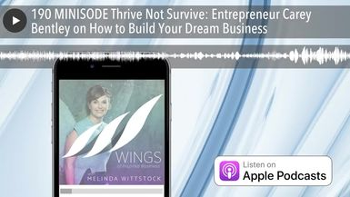 190 MINISODE Thrive Not Survive: Entrepreneur Carey Bentley on How to Build Your Dream Business