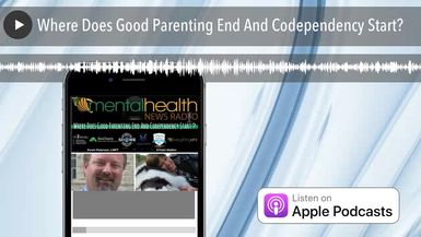 Where Does Good Parenting End And Codependency Start?