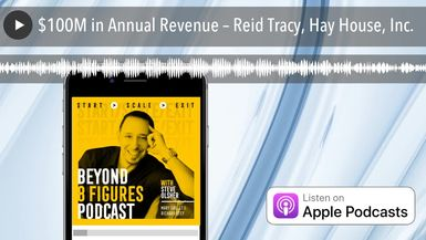 $100M in Annual Revenue – Reid Tracy, Hay House, Inc.