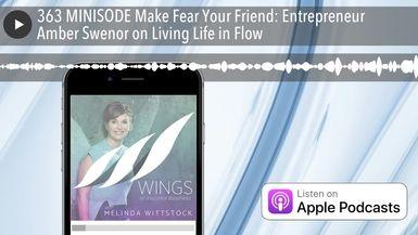 363 MINISODE Make Fear Your Friend: Entrepreneur Amber Swenor on Living Life in Flow