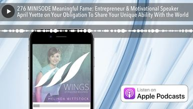 276 MINISODE Meaningful Fame: Entrepreneur & Motivational Speaker April Yvette on Your Obligation T
